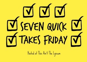 7 Quick Takes Friday (vol. 67): the one for my friends who asked questions
